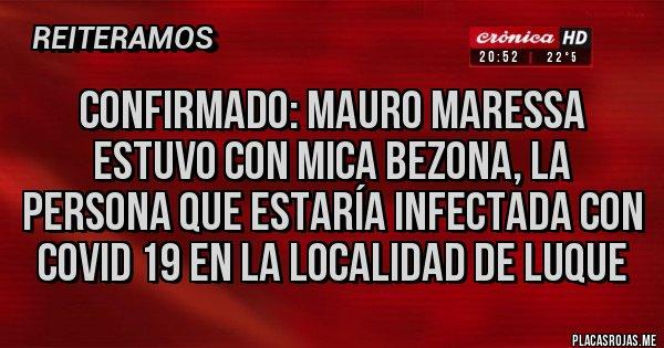 Placas Rojas - Confirmado: Mauro Maressa estuvo con Mica Bezona, la persona que estaría infectada con Covid 19 en la localidad de Luque