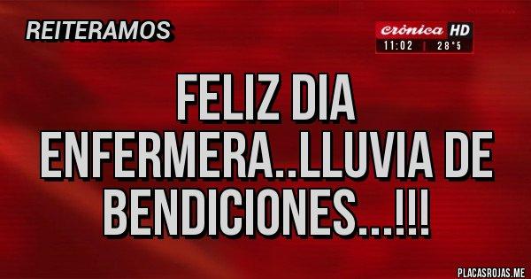 Placas Rojas - FELIZ DIA ENFERMERA..LLUVIA DE BENDICIONES...!!!