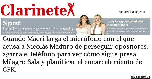 Placas Rojas - Cuando Macri larga el micrófono con el que acusa a Nicolás Maduro de perseguir opositores, agarra el teléfono para ver cómo sigue presa Milagro Sala y planificar el encarcelamiento de CFK.