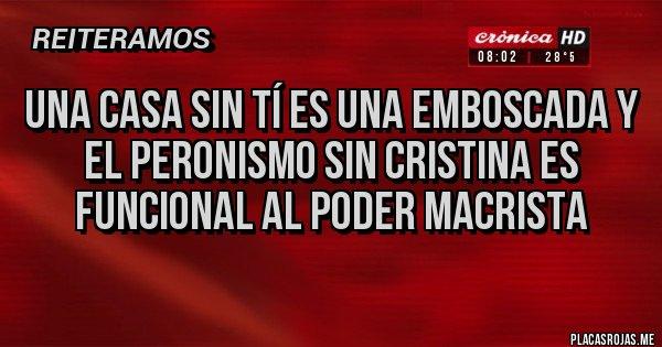 Placas Rojas - Una casa sin tí es una emboscada y el peronismo sin Cristina es funcional al poder macrista
