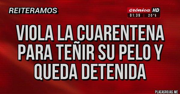 Placas Rojas - Viola la Cuarentena para teñir su pelo y queda detenida