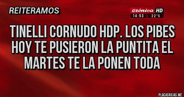 Placas Rojas -  TINELLI CORNUDO HDP. LOS PIBES HOY TE PUSIERON LA PUNTITA EL MARTES TE LA PONEN TODA