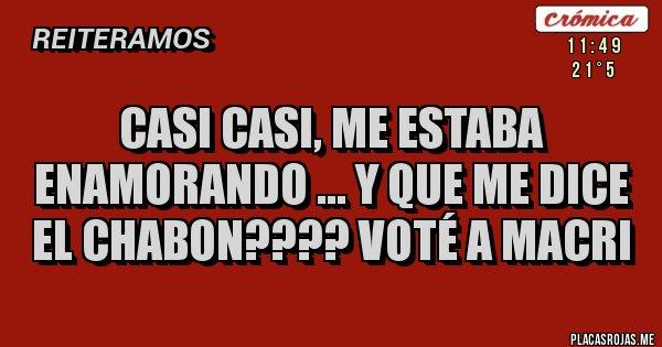 Placas Rojas - Casi casi, me estaba enamorando ... y que me dice el chabon???? Voté a Macri