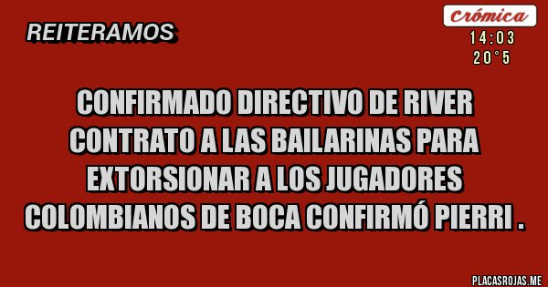 Placas Rojas - Confirmado directivo de River contrato a las bailarinas para extorsionar a los jugadores colombianos de Boca confirmó Pierri .