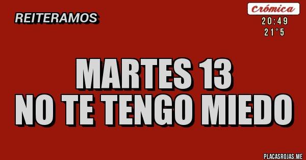 Placas Rojas - MARTES 13 NO TE TENGO MIEDO