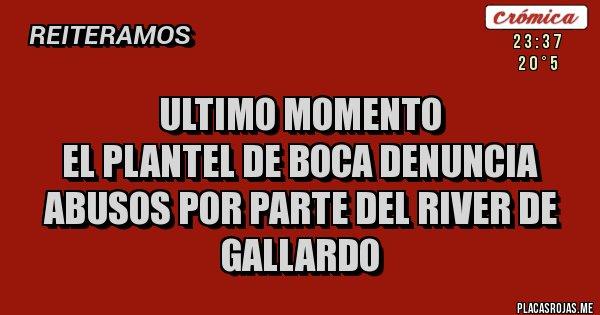 Placas Rojas - Ultimo momento El plantel de Boca denuncia abusos por parte del River de Gallardo
