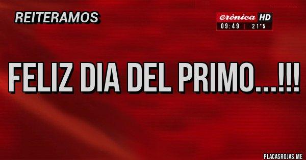 Placas Rojas - Feliz dia del primo...!!!
