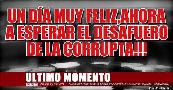 Placas Rojas - Un día muy feliz,ahora a esperar el desafuero de la corrupta!!!