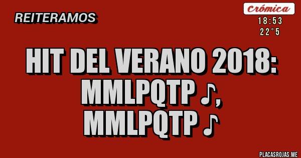 Placas Rojas - Hit del verano 2018:  MMLPQTP ♪,  MMLPQTP ♪