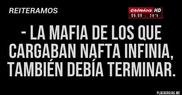 Placas Rojas - - La mafia de los que cargaban nafta Infinia, también debía terminar.