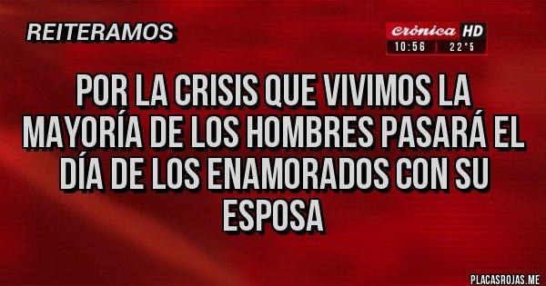 Placas Rojas - Por la crisis que vivimos la mayoría de los hombres pasará el día de los enamorados con su esposa