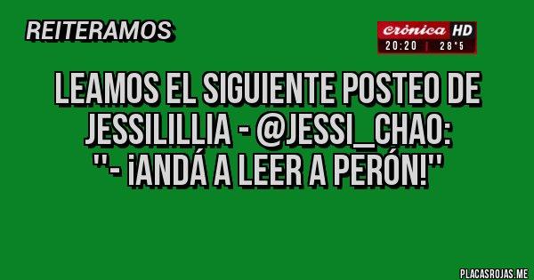 Placas Rojas - LEAMOS el siguiente posteo de JessiLillia - @jessi_chao: ''- ¡Andá a leer a Perón!''