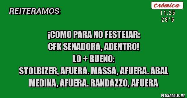Placas Rojas - ¡COMO PARA NO FESTEJAR: CFK SENADORA, ADENTRO!  Lo + bueno:  Stolbizer, afuera. Massa, afuera. Abal Medina, afuera. Randazzo, afuera