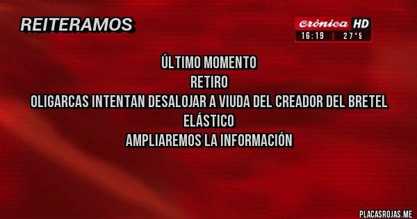 Placas Rojas - Último momento Retiro Oligarcas intentan desalojar a viuda del creador del bretel  elástico Ampliaremos la información