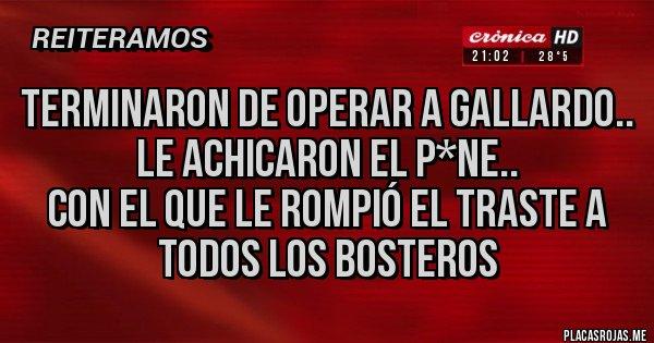 Placas Rojas - Terminaron de operar a GALLARDO.. LE ACHICARON EL P*NE.. CON EL QUE LE ROMPIÓ EL TRASTE A TODOS LOS BOSTEROS