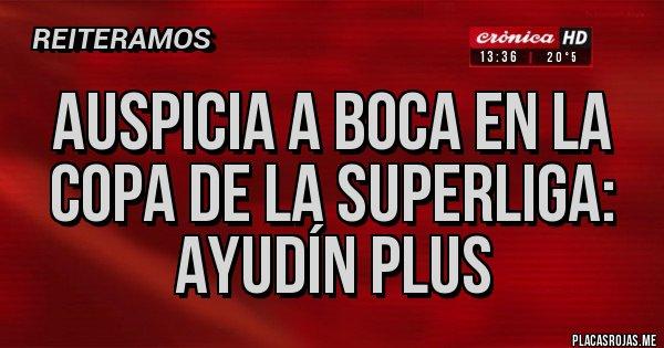 Placas Rojas - Auspicia a Boca en la Copa de la Superliga: Ayudín Plus