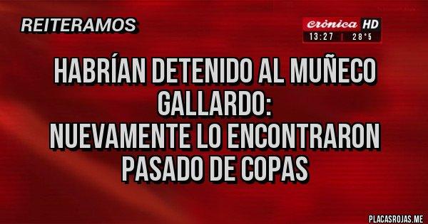 Placas Rojas - Habrían detenido al Muñeco Gallardo:  nuevamente lo encontraron pasado de Copas