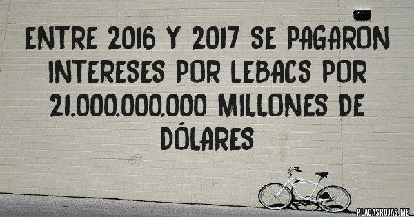 Placas Rojas - Entre 2016 y 2017 se pagaron intereses por Lebacs por  21.000.000.000 millones de dólares
