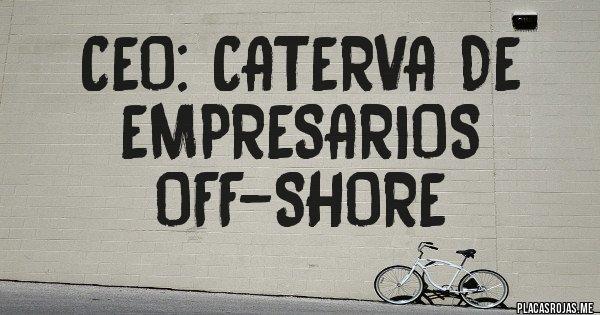 Placas Rojas - CEO: caterva de empresarios off-shore