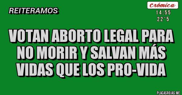 Placas Rojas - votan aborto legal para no morir y salvan más vidas que los pro-vida