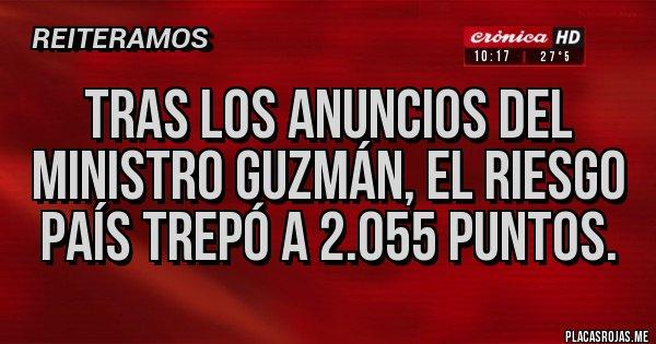 Placas Rojas - Tras los anuncios del ministro Guzmán, el riesgo país trepó a 2.055 puntos.