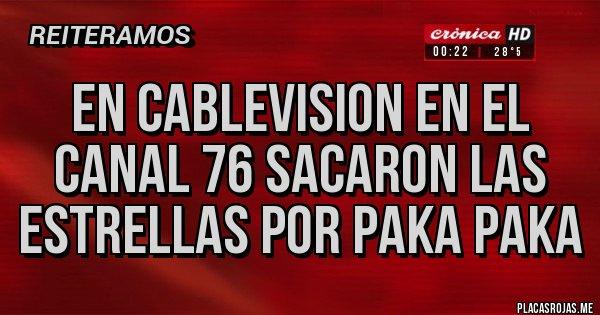 Placas Rojas - EN CABLEVISION EN EL CANAL 76 SACARON LAS ESTRELLAS POR PAKA PAKA