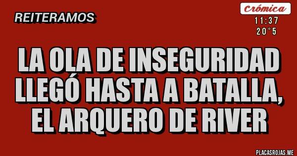 Placas Rojas - La ola de inseguridad llegó hasta a Batalla, el arquero de River
