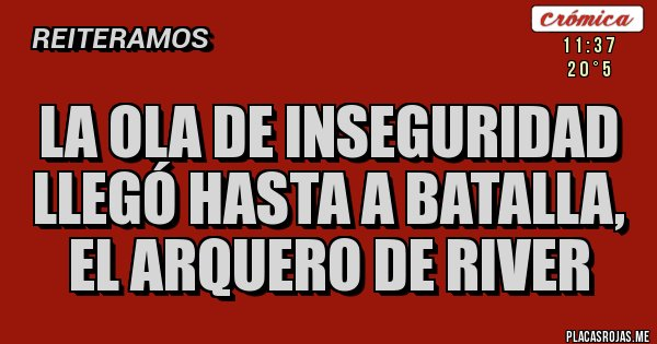 La ola de inseguridad llegó hasta a Batalla, el arquero de River