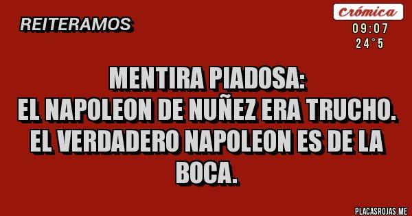 mentira piadosa: El NAPOLEON de Nuñez era trucho. El verdadero NAPOLEON es de la BOCA.