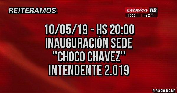 Placas Rojas - 10/05/19 - hs 20:00 Inauguración sede ''CHOCO CHAVEZ'' Intendente 2.019