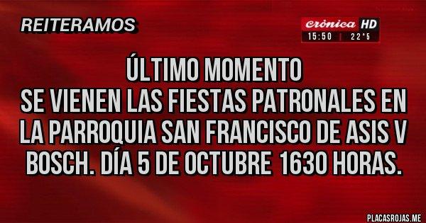 Placas Rojas - Último momento Se vienen las fiestas Patronales en la parroquia San Francisco de Asis V Bosch. Día 5 de octubre 1630 horas.