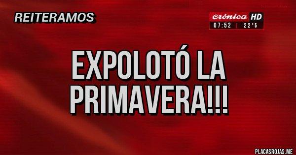 Placas Rojas - EXPOLOTÓ LA PRIMAVERA!!!