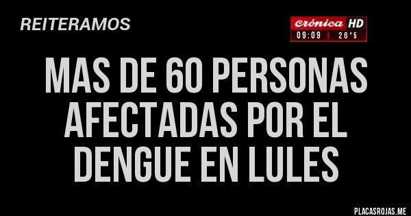 Placas Rojas - MAS DE 60 PERSONAS AFECTADAS POR EL DENGUE EN LULES