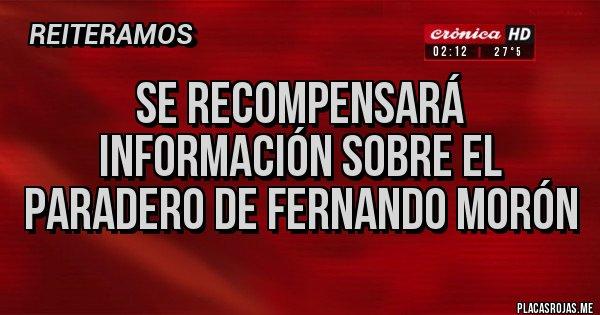 Placas Rojas - Se recompensará información sobre el paradero de Fernando Morón