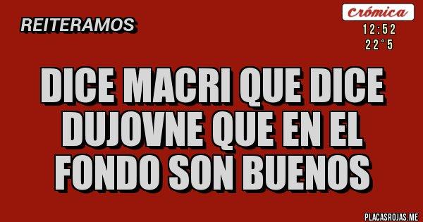 Placas Rojas - DICE MACRI QUE DICE DUJOVNE QUE EN EL FONDO SON BUENOS