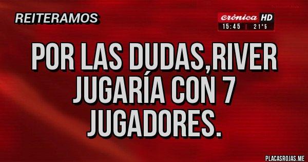 Placas Rojas - Por las dudas,River jugaría con 7 jugadores.