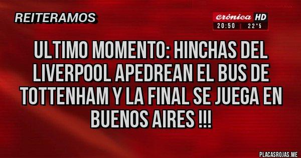 Placas Rojas - ULTIMO MOMENTO: HINCHAS DEL LIVERPOOL APEDREAN EL BUS DE TOTTENHAM Y LA FINAL SE JUEGA EN BUENOS AIRES !!!