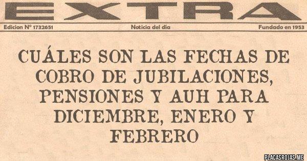 Placas Rojas - Cuáles son las fechas de cobro de jubilaciones, pensiones y AUH para diciembre, enero y febrero