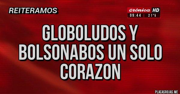 Placas Rojas - GLOBOLUDOS Y BOLSONABOS UN SOLO CORAZON