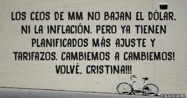 Placas Rojas - Los CEOS DE MM No bajan el dólar, ni la inflación. Pero ya tienen planificados más ajuste y tarifazos. Cambiemos a cambiemos! Volvé, CRISTINA!!!