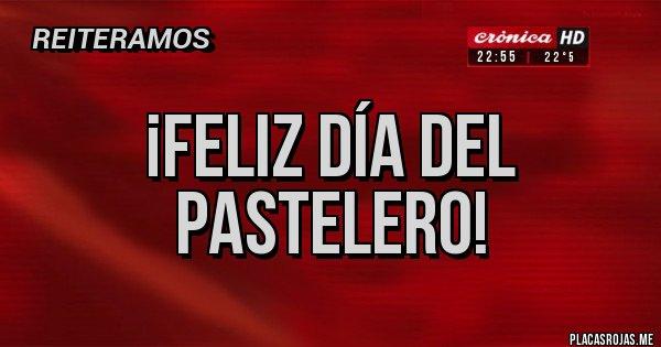 Placas Rojas - ¡Feliz día del pastelero!