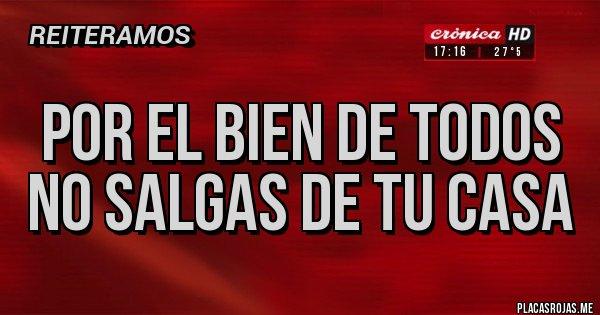 Placas Rojas - POR EL BIEN DE TODOS  NO SALGAS DE TU CASA