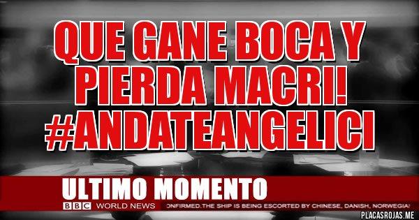 Placas Rojas - QUE GANE BOCA Y PIERDA MACRI! #AndateAngelici