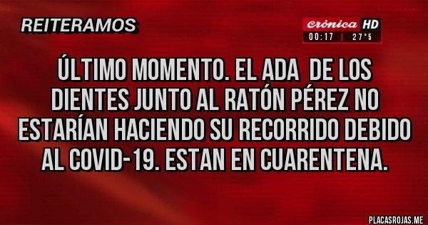 Placas Rojas - Último momento. El Ada  de los dientes junto al ratón Pérez no estarían haciendo su recorrido debido al COVID-19. ESTAN en cuarentena.