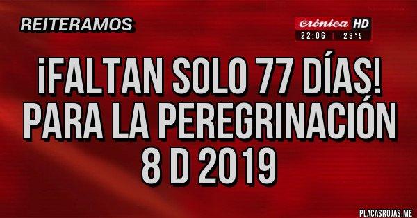 Placas Rojas - ¡Faltan solo 77 días! Para la peregrinación  8 D 2019