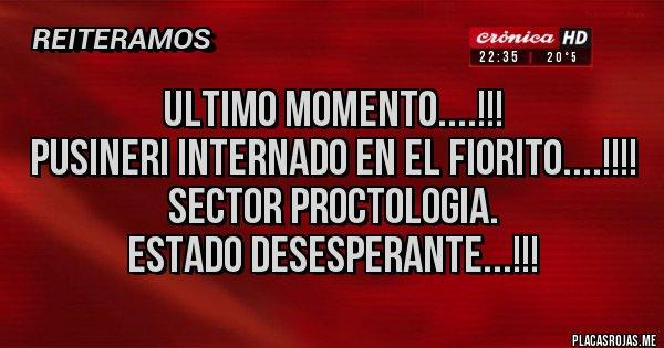 Placas Rojas - ULTIMO MOMENTO....!!! PUSINERI INTERNADO EN EL FIORITO....!!!! SECTOR PROCTOLOGIA. ESTADO DESESPERANTE...!!!