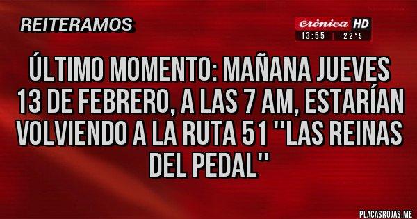 Placas Rojas - Último momento: Mañana jueves 13 de febrero, a las 7 am, estarían volviendo a la ruta 51 ''Las reinas del pedal''
