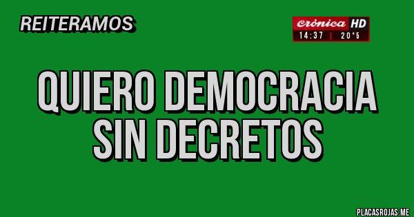 Placas Rojas - QUIERO DEMOCRACIA SIN DECRETOS