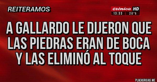 Placas Rojas - A GALLARDO LE DIJERON QUE LAS PIEDRAS ERAN DE BOCA Y LAS ELIMINÓ AL TOQUE