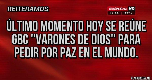 Placas Rojas - Último momento hoy se reúne GBC ''varones de Dios'' para pedir por Paz en el mundo.